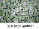 Try to hit the JACKPOT!!